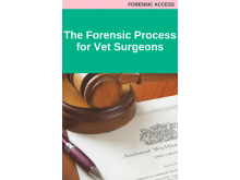 The Forensic Process for Vet Surgeons